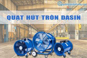 Quạt hút tròn công nghiệp Dasin gồm những loại nào?